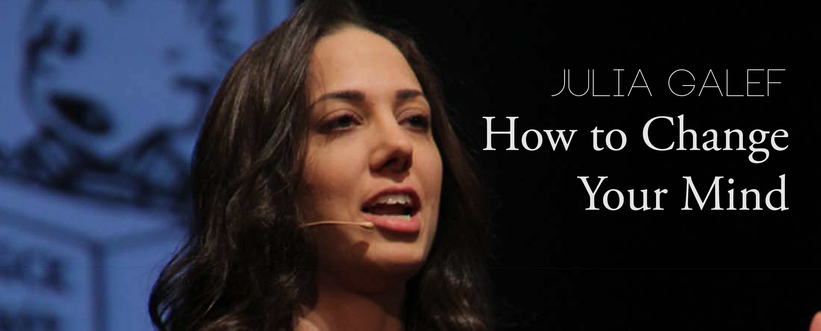 Julia Galef – How to Change Your Mind Banner